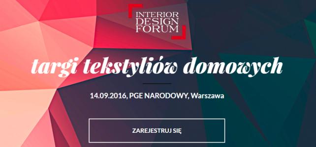 Targi tekstyliów domowych Interior Design Forum – już 14 września 2016 roku